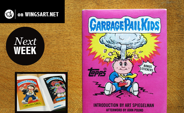 Next Week on WingsArt - Garbage Pail Kids